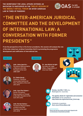 "Virtual Forum: ""The Inter-American Juridical Committee and the development of international law: A conversation with former presidents"""