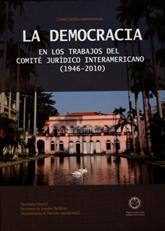 La Democracia en los Trabajos del Comité Jurídico Interamericano (1946-2010)