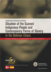 Captive Communities: Situation of the Guaraní Indigenous People and Contemporary Forms of Slavery in the Bolivian Chaco (2010)