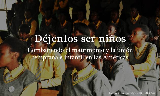 Déjenlos ser niños, combatiendo el matrimonio y la unión temprana e infantil en las Américas