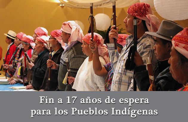 Fin a 17 años de espera para los Pueblos Indígenas