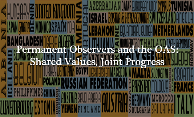 Permanent Observers and the OAS: Shared Values, Joint Progress