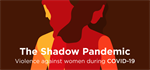 UN Women | The Shadow Pandemic: Violence against women during COVID-19
